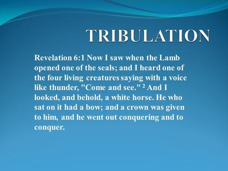 Revelation 6:1 Now I saw when the Lamb opened one of the seals; and I heard one of the four living creatures saying with a voice like thunder, Come and.
