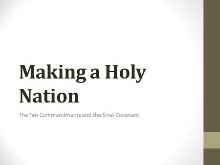 Making a Holy Nation The Ten Commandments and the Sinai Covenant.