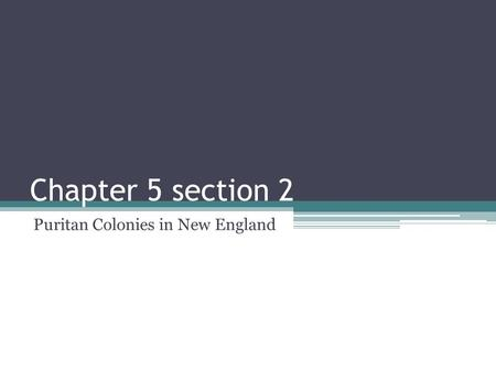 Chapter 5 section 2 Puritan Colonies in New England.