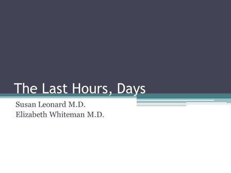 The Last Hours, Days Susan Leonard M.D. Elizabeth Whiteman M.D.