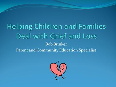 Bob Brinker Parent and Community Education Specialist.