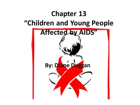 "Chapter 13 ""Children and Young People Affected by AIDS"" By: Diane Duggan."