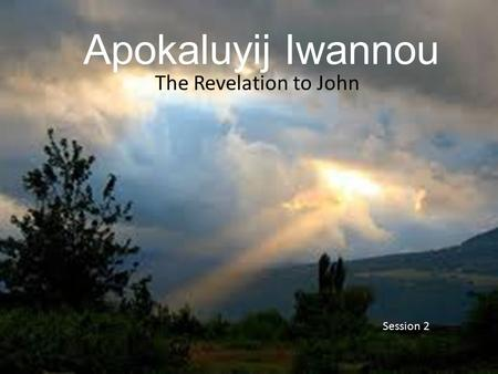 Apokaluyij Iwannou The Revelation to John Session 2.
