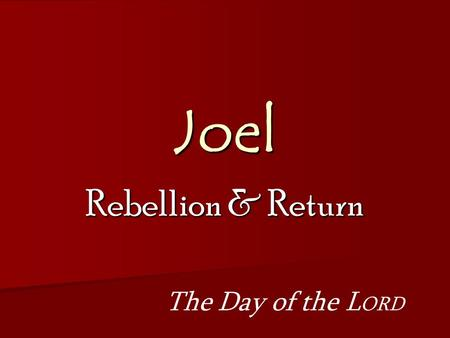 Joel Rebellion & Return The Day of the L ORD. Joel Reminder & Warning Devastation & Healing Rebellion & Return Question & Answer Joel 1:1-2:17Joel 2:18-3:21.