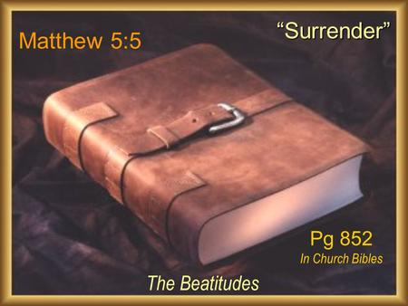 "Matthew 5:5 The Beatitudes ""Surrender"" Pg 852 In Church Bibles."