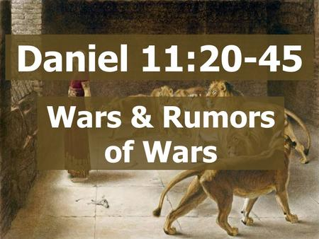 Daniel 11:20-45 Wars & Rumors of Wars.  Represents the nations The Anti-Christ Daniel 11:21 (9:26) Daniel 2:33, 40, 42 Daniel 7:7. 19, 23 Revelation.