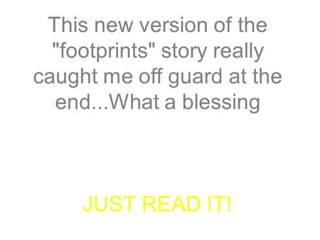 This new version of the footprints story really caught me off guard at the end...What a blessing JUST READ IT!