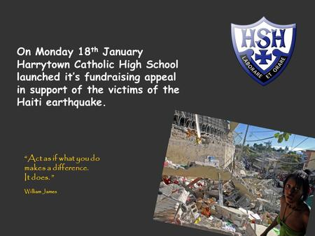 "On Monday 18 th January Harrytown Catholic High School launched it's fundraising appeal in support of the victims of the Haiti earthquake. ""Act as if what."