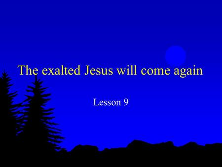 The exalted Jesus will come again Lesson 9. Ecclesiastes 12:7 l The dust returns to the ground it came from, and the spirit returns to God who gave it.