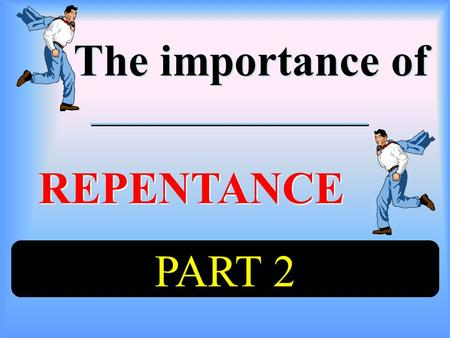 The importance of The importance of REPENTANCE REPENTANCE PART 2.
