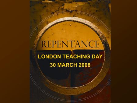 REPENTANCE LONDON TEACHING DAY 30 MARCH 2008. S ession 3 H ow D o We R epent?