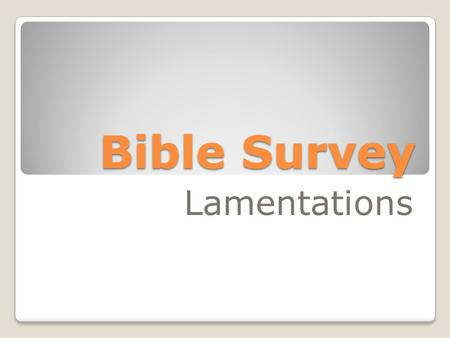 Bible Survey Lamentations. Bible Survey - Lamentations Title: Hebrew – hk'äyae Greek – qrh/noi Latin – Threni or tnoßyQi (Id est lamentationes Hieremiae.