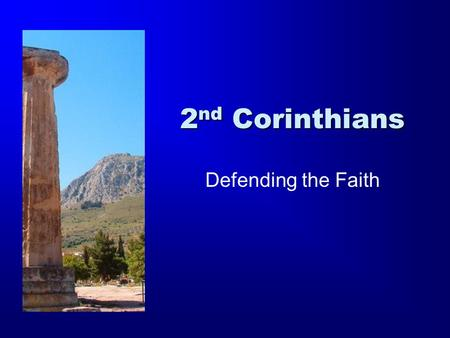 2 nd Corinthians Defending the Faith. The Second Epistle to the Corinthians The most biographical of all of Paul's writings. This epistle is written some.