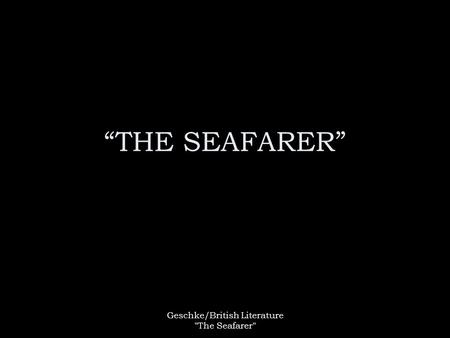 "Geschke/British Literature The Seafarer ""THE SEAFARER"""