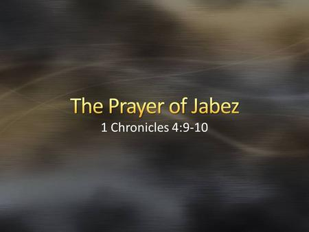 "1 Chronicles 4:9-10. The prayer of Jabez might be overlooked because it is located within a ""dry mass of dead names"" found in 1 Chronicles 1-9 Bruce Wilkinson."