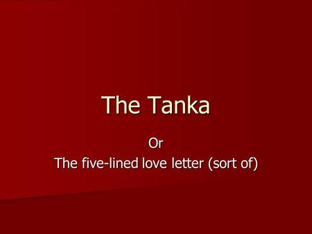 The Tanka Or The five-lined love letter (sort of).