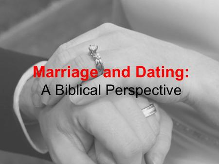 Marriage and Dating: A Biblical Perspective. What is Marriage? Marriage is a Covenant –A Covenant is a PROMISE 1 Samuel 18:3/ 2 Samuel 9 Genesis 15:9-17/Jeremiah.