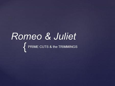 { Romeo & Juliet PRIME CUTS & the TRIMMINGS.  Romeo, banished from Verona, high tails it to Friar Lawrence's cell.  For Romeo, the exile is worse than.