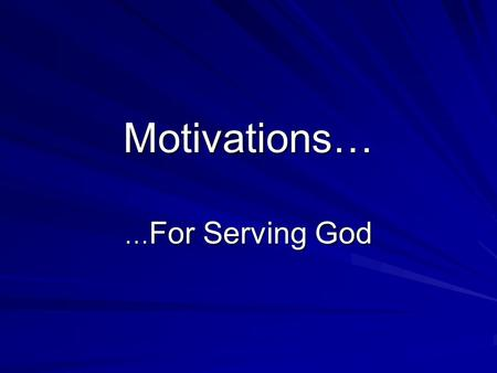 Motivations… … For Serving God. Two General Motivations! 1. Fear Of Punishment 2. Hope Of Reward 3. Both Of The Above.