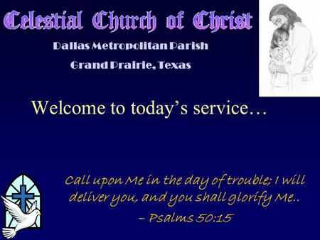 Welcome to today's service… Call upon Me in the day of trouble; I will deliver you, and you shall glorify Me.. – Psalms 50:15 Dallas Metropolitan Parish.