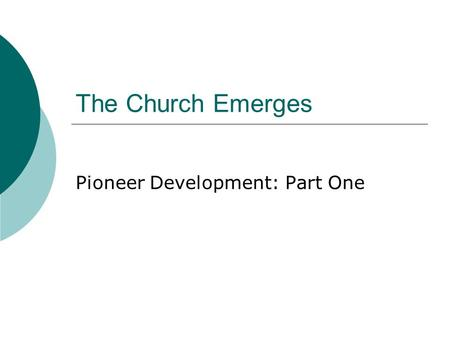 The Church Emerges Pioneer Development: Part One.