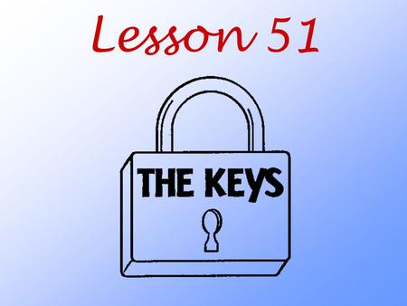 "Lesson 51. Why did Jesus give us ""the keys""? What are the two keys Jesus has given to us? Matthew 16:19 I will give you the keys of the kingdom of heaven;"