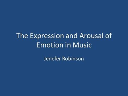 The Expression and Arousal of Emotion in Music Jenefer Robinson.