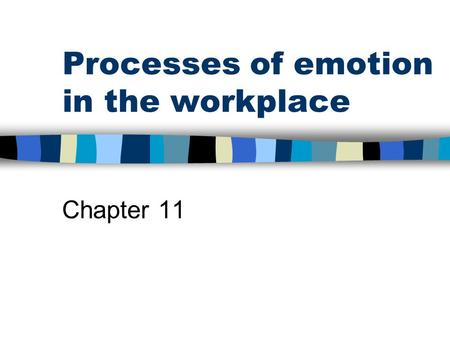 Processes of emotion in the workplace Chapter 11.