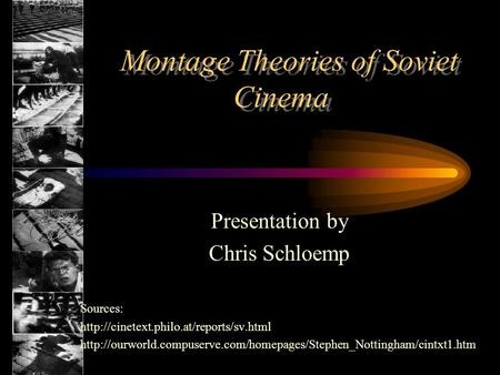 Montage Theories of Soviet Cinema Presentation by Chris Schloemp Sources: