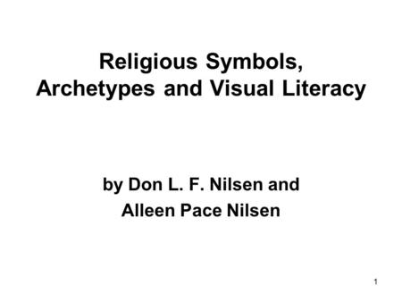 Religious Symbols, Archetypes and Visual Literacy by Don L. F. Nilsen and Alleen Pace Nilsen 1.