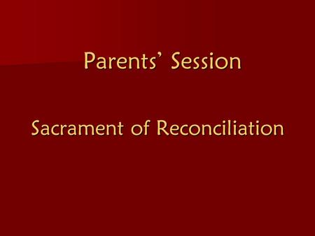 Parents' Session Sacrament of Reconciliation. Reconciliation is seen in many different ways. -A way of renewing and refreshing our relationship with God.