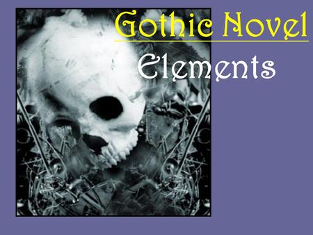 Gothic Novel Elements. Setting in a Castle Mostly abandoned Secret passages, trap doors, secret rooms, dark or hidden staircases. Near or connected to.