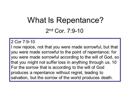 What Is Repentance? 2 nd Cor. 7:9-10 2 Cor 7:9-10 I now rejoice, not that you were made sorrowful, but that you were made sorrowful to the point of repentance;