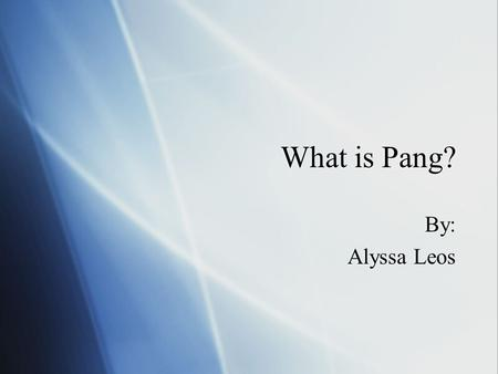 What is Pang? By: Alyssa Leos By: Alyssa Leos. Pang Definition 1  Of, concerning, relating to or acting as a substitute.