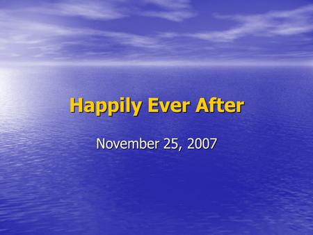 Happily Ever After November 25, 2007. Zephaniah 3:1-2 The Wickedness of Jerusalem (God's People) 1 Woe to her who is rebellious and polluted, To the oppressing.