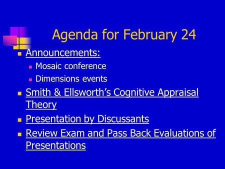 Agenda for February 24 Announcements: Mosaic conference Dimensions events Smith & Ellsworth's Cognitive Appraisal Theory Presentation by Discussants Review.