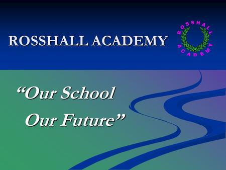 "ROSSHALL ACADEMY ""Our School Our Future"" Our Future"""