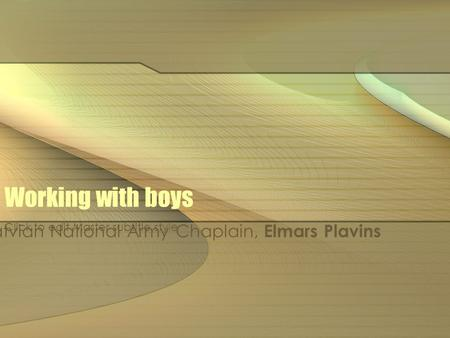 Click to edit Master subtitle style Working with boys Latvian National Army Chaplain, Elmars Plavins.