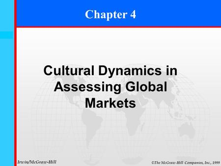 4- 0 © The McGraw-Hill Companies, Inc., 1999 Irwin/McGraw-Hill Cultural Dynamics in Assessing Global Markets Chapter 4.