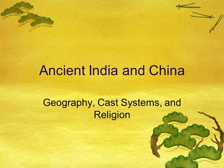 Ancient India and China Geography, Cast Systems, and Religion.