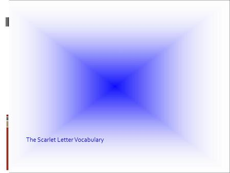 The Scarlet Letter Vocabulary. SORROW/ PENITENCE SORROW- deep distress, sadness, or regret especially for the loss of someone or something loved PENITENCE-