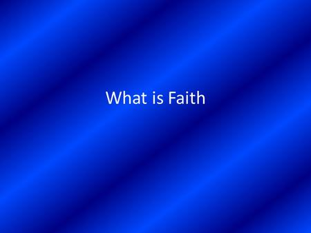 What is Faith. The Meaning of Saving Faith The Components of Saving faith – The Intellectual Component = Knowledge about the facts about Jesus the Messiah.