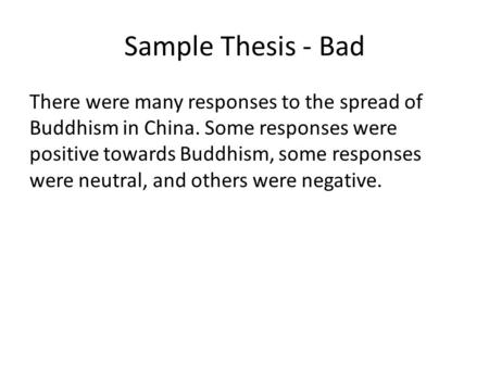 Sample Thesis - Bad There were many responses to the spread of Buddhism in China. Some responses were positive towards Buddhism, some responses were neutral,