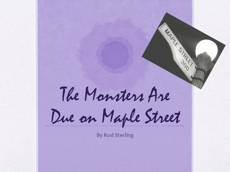 The Monsters Are Due on Maple Street By Rod Sterling.