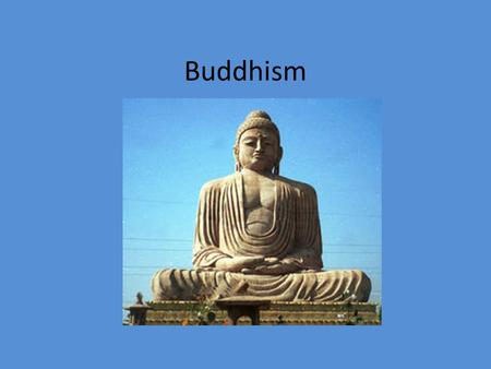 "Buddhism. Started out as a philosophy Now considered a religion, but is ""nontheistic"" – No central god or deity Founder: Siddhartha Gautama – B. 563 B.C."