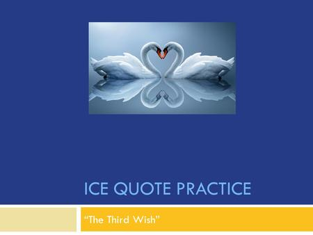 "ICE QUOTE PRACTICE ""The Third Wish"". Learning Target  Form an ICE quote based on a given topic sentence and specific quote."