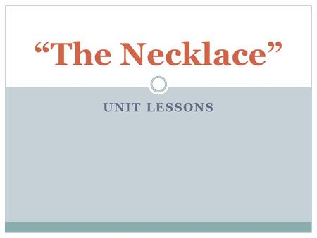 """The Necklace"" Unit Lessons."