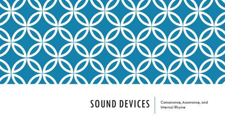 SOUND DEVICES Consonance, Assonance, and Internal Rhyme.