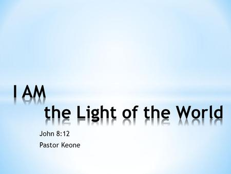 John 8:12 Pastor Keone. John 8:12 12 When Jesus spoke again to the people, he said, I am the light of the world. Whoever follows me will never walk in.