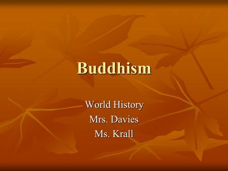 Buddhism World History Mrs. Davies Ms. Krall. Unlike Christianity or Hinduism: Buddhists do not believe in the idea of an eminent being, such as God.